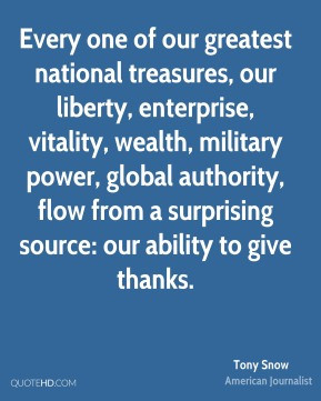 Tony Snow - Every one of our greatest national treasures, our liberty ...