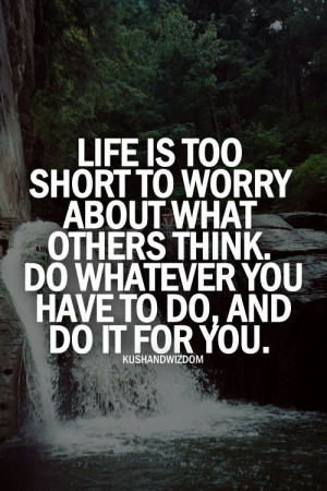 ... Other Think Do Whatever You Have To Do And Do It For You - Worry Quote