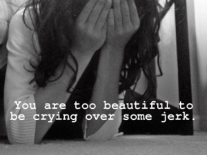 ... Jerk: Quote About You Are Too Beautiful To Be Crying Over Some Jerk