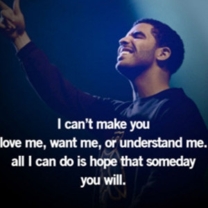 can't make you love me, want me, or understand me. All I can do is ...