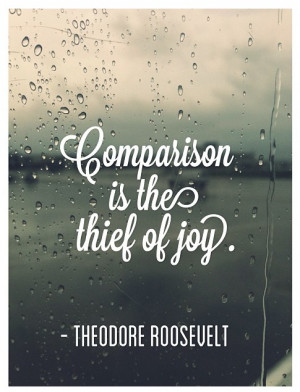 comparison is the thief of joy theodore roosevelt quote