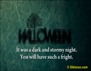 ... dark and stormy night. You will have such a fright! ~ Halloween Quote