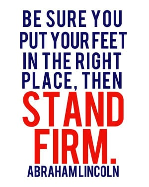 Abraham Lincoln Stand Firm Quote