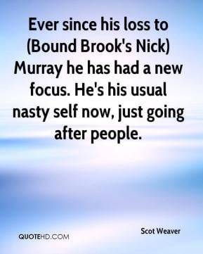 ... his loss to bound brook s nick murray he has had a new focus he s his
