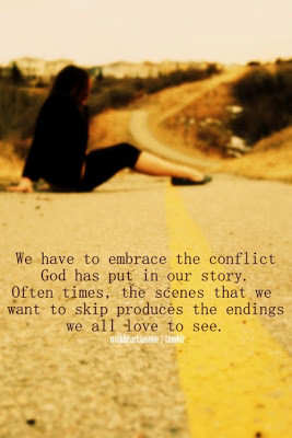 We have to embrace the conflict God has put in our story. Often times ...