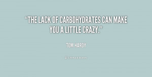 """The lack of carbohydrates can make you a little crazy."""""""