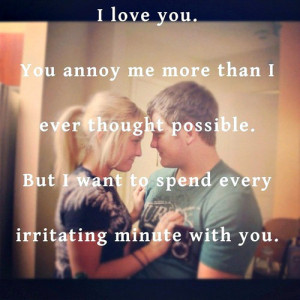 love you. You annoy me more than I ever thought possible. But I want ...