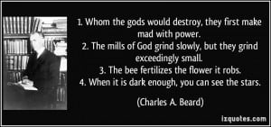 make mad with power. 2. The mills of God grind slowly, but they grind ...