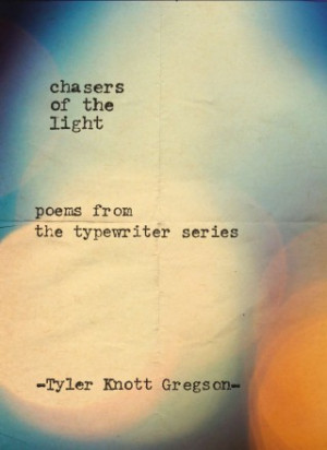chasers of the light: poems from the typewriter series by Tyler Knott ...