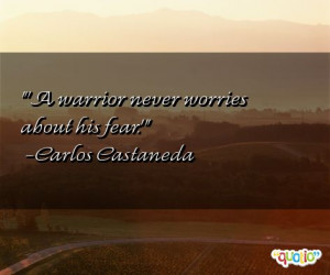 warrior never worries about his fear .'