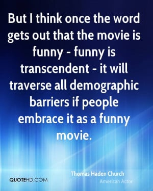 But I think once the word gets out that the movie is funny - funny is ...