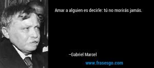 Amar a alguien es decirle t no morir s jam s Gabriel Marcel