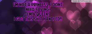 ... princess, I dont need saving.I'm a queen!I got this shit handled