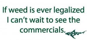 yaa maaaan...! I wonder....if weed were legal