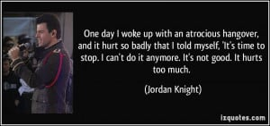 ... can't do it anymore. It's not good. It hurts too much. - Jordan Knight