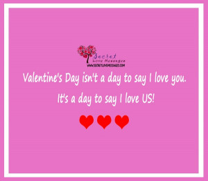 Valentine's Day isn't a day to say I love you. It's a day to say ...
