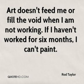 rod-taylor-rod-taylor-art-doesnt-feed-me-or-fill-the-void-when-i-am ...