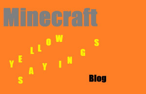 minecraft yellow sayings project 1 minecraft yellow sayings project 1 ...