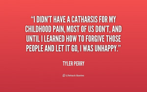 File Name : quote-Tyler-Perry-i-didnt-have-a-catharsis-for-my-206168_1 ...