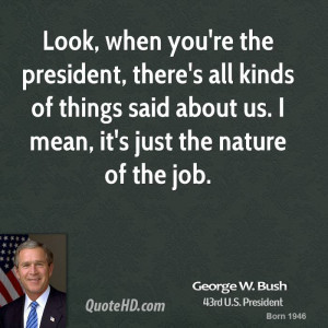 george-w-bush-george-w-bush-look-when-youre-the-president-theres-all ...