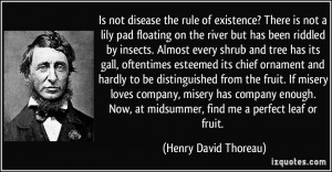 Is not disease the rule of existence? There is not a lily pad floating ...