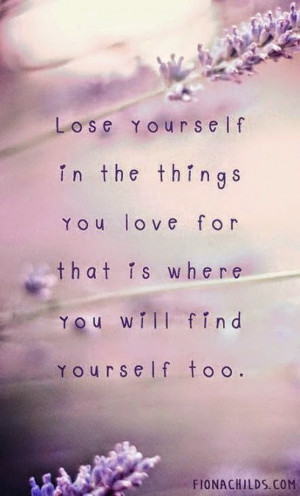 ... /lose-yourself-the-things-you-love-life-quotes-sayings-pictures.jpg