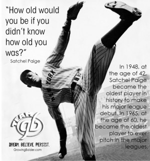 ... didn't know how old you was? #quotes #motivation #Satchel Paige #aging