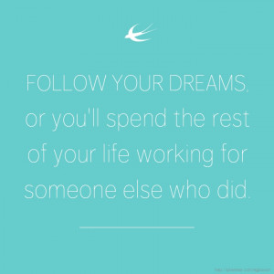 FOLLOW YOUR DREAMS Quote Quotes