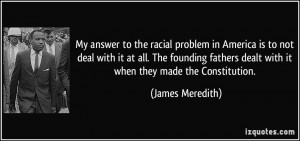 My answer to the racial problem in America is to not deal with it at ...
