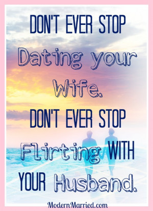 Don't ever stop dating your wife, don't ever stop flirting with your ...