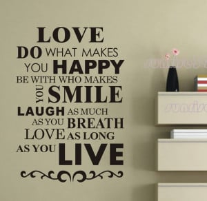 Love Do What Makes You Happy Be With Who Makes You Smile Laugh As Much ...