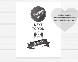 Waking up Next to You is my Favorite Graphic Art Print by Yellow Heart ...