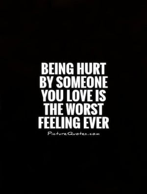 ... hurt by someone you love is the worst feeling ever Picture Quote #1