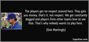 no respect around here. They give you money, that's it, not respect ...