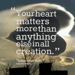 Quotes Picture: your heart matters more than anything else in all ...