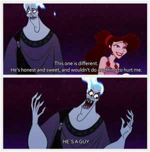 Hercules quote. This one is different. He's honest and sweet, and ...