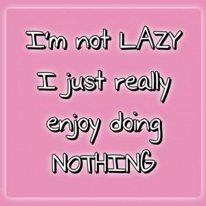 not LAZY ... :)