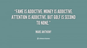 Fame is addictive. Money is addictive. Attention is addictive. But ...