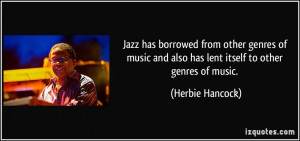 Jazz has borrowed from other genres of music and also has lent itself ...