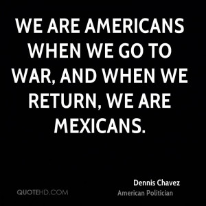 We are Americans when we go to war, and when we return, we are ...