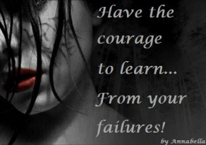 Have the Courage to learn from your Failures! ~ Failure Quote