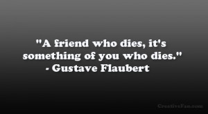 """friend who dies, it's something of you who dies."""" – Gustave ..."""