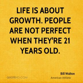... is about growth. People are not perfect when they're 21 years old