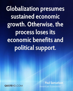 Globalization presumes sustained economic growth. Otherwise, the ...