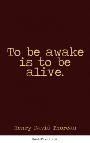 to be alive henry david thoreau more life quotes inspirational quotes ...