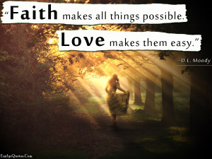 Faith Makes All Things Possible Love Makes Them Easy - Faith Quote