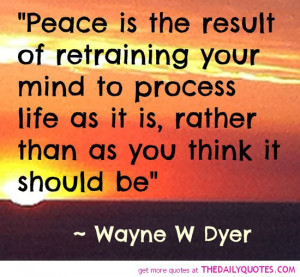 peace-result-retraing-your-mind-wayne-w-dyer-quotes-sayings-pictures ...
