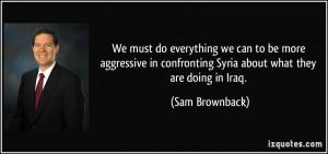 More Sam Brownback Quotes