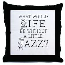 Jazz Life Quote Throw Pillow for