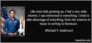 Like most kids growing up, I had a very wide interest. I was ...